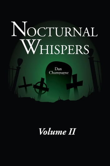 Nocturnal Whispers: Volume II ebook by Dan Champagne