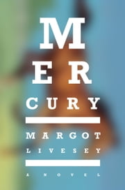 Mercury - A Novel ebook by Margot Livesey