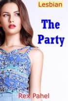 Lesbian: The Party ebook by Rex Pahel