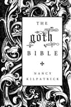 The goth Bible ebook by Nancy Kilpatrick