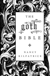 The goth Bible - A Compendium for the Darkly Inclined ebook by Nancy Kilpatrick
