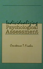 Individualizing Psychological Assessment - A Collaborative and Therapeutic Approach ebook by Constance T. Fischer