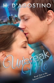 Unbreak Me - The Second Chances Series, #1 ebook by H. D'Agostino