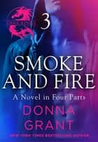 Smoke and Fire: Part 3 ebook by Donna Grant