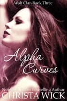 Alpha Curves ebook by Christa Wick