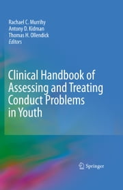 Clinical Handbook of Assessing and Treating Conduct Problems in Youth ebook by Rachael C. Murrihy,Antony D. Kidman,Thomas H. Ollendick