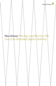 The Ego And His Own - The Case Of The Individual Against Authority ebook by Max Stirner