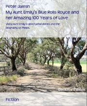 My Aunt Emily's Blue Rolls Royce and her Amazing 100 Years of Love - Using Aunt Emily's apocryphal diaries and the biography of Phelps, ebook by Peter Jalesh
