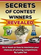 Secrets Of Contest Winners Revealed: An Ebook On How To Maximize Your Chances Of Winning Competitions ebook by Lydia Teh