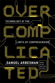 Overcomplicated - Technology at the Limits of Comprehension ebook by Samuel Arbesman