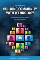Ten Strategies for Building Community with Technology - A Handbook for Instructional Designers and Program Developers ebook by Bernie Potvin, Nicki Rehn, David Peat