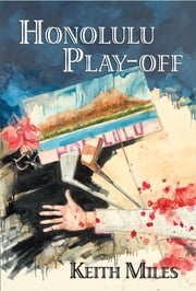 Honolulu Play-Off - An Alan Saxon Mystery ebook by Keith Miles