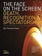 The Face on the Screen - Questions of Death, Recognition and Public Memory ebook by Therese Davis