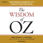 The Wisdom of Oz - Using Personal Accountability to Succeed in Everything You Do audiobook by Roger Connors, Tom Smith