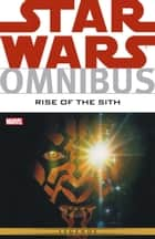 Star Wars Omnibus Rise of the Sith ebook by Mike Kennedy, Ramon Bachs, Jan Duursema
