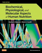 Biochemical, Physiological, and Molecular Aspects of Human Nutrition ebook by Martha H. Stipanuk,Marie A. Caudill