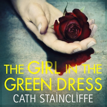 The Girl in the Green Dress - a groundbreaking and gripping police procedural audiobook by Cath Staincliffe