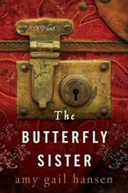 The Butterfly Sister - A Novel ebook by Amy Gail Hansen