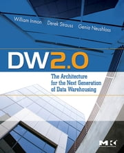 DW 2.0: The Architecture for the Next Generation of Data Warehousing ebook by Derek Strauss,Genia Neushloss,W.H. Inmon