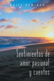 Sentimientos de amor pasional y cuentos ebook by Maite Domingo