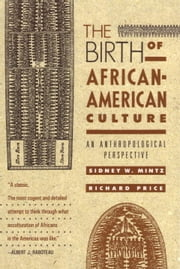 The Birth of African-American Culture - An Anthropological Perspective ebook by Sidney Wilfred Mintz