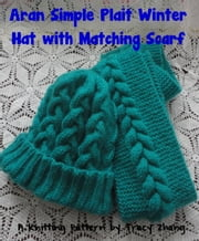 Aran Simple Plait Winter Hat with Matching Scarf ebook by Tracy Zhang