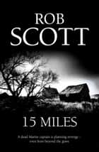 15 Miles ebook by Rob Scott