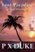Lost Paradise - Jim Nash Adventure #4 ebook by P X Duke