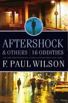 Aftershock & Others - 16 Oddities ebook by F. Paul Wilson