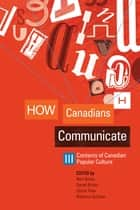 How Canadians Communicate III - Contexts of Canadian Popular Culture ebook by Bart Beaty, Derek Briton, Gloria Filax,...