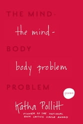 The Mind-Body Problem - Poems ebook by Katha Pollitt