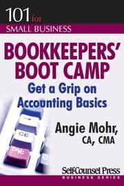 Bookkeepers' Boot Camp - Get a Grip on Accounting Basics ebook by Angie Mohr