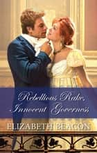 Rebellious Rake, Innocent Governess eBook by Elizabeth Beacon