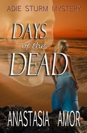 Days of the Dead: Adie Sturm Mystery ebook by Anastasia Amor
