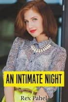 An Intimate Night ebook by Rex Pahel