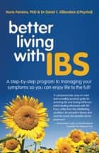Better Living With IBS: A step-by-step program to managing your symptoms so you can enjoy life to the full! ebook by Nuno Ferreira, PhD & Dr David Gillanders