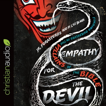 Empathy for the Devil - Finding Ourselves in the Villains of the Bible audiobook by JR. Forasteros