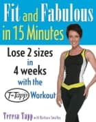 Fit and Fabulous in 15 Minutes ebook by Teresa Tapp, Barbara Smalley