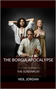 The Borgia Apocalypse: The Screenplay ebook by Neil Jordan