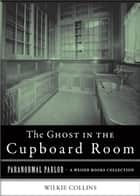 The Ghost in the Cupboard Room - Paranormal Parlor, A Weiser Books Collection ebook by Collins, Wilkie, Ventura,...