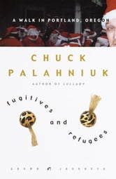Fugitives and Refugees - A Walk in Portland, Oregon ebook by Chuck Palahniuk