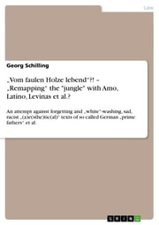 'Vom faulen Holze lebend'?! - 'Remapping' the 'jungle' with Amo, Latino, Levinas et al.? - An attempt against forgetting and 'white'-washing, sad, racist '(a)e(sthe)tic(al)' texts of so called German 'prime fathers' et al. ebook by Georg Schilling