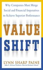 Value Shift: Why Companies Must Merge Social and Financial Imperatives to Achieve Superior Performance ebook by Lynn Paine