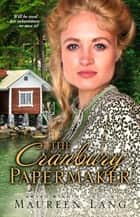 The Cranbury Papermaker ebook by Maureen Lang