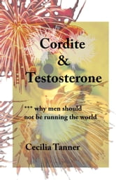 Cordite & Testosterone - Why Men Should Not Be Running the World ebook by Cecilia Tanner