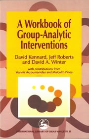 A Workbook of Group-Analytic Interventions ebook by David Kennard,J Roberts,David Winter,Malcolm Pines