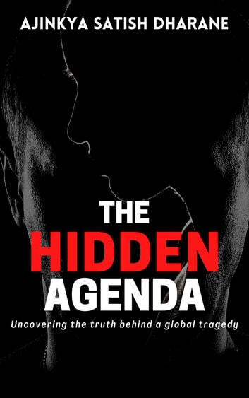 The Hidden Agenda - Uncovering the truth behind a global tragedy ebook by Ajinkya Satish Dharane