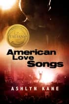 American Love Songs ebook by Ashlyn Kane, Stella Mattioli
