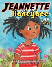 Jeannette and the Honeybee ebook by Saundra Saunders and Sylvia Hill