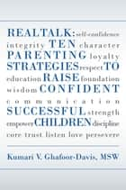 Real Talk: Ten Parenting Strategies to Raise Confident Successful Children ebook by Kumari V. Ghafoor-Davis